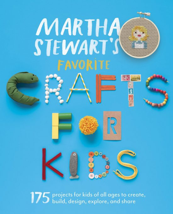 Martha Stewart Just Rolled Out An Amazing New Book With 175 Different Kid Friendly Crafts If Anybody Knows Anything About Crafting Its